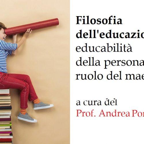 Filosofia dell'educazione: educabilità della persona e ruolo del maestro (10 lezioni a cura del Prof. Andrea Porcarelli)