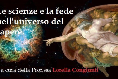 Le scienze e la fede nell'universo del sapere (10 lezioni a cura della Prof.ssa Lorella Congiunti)